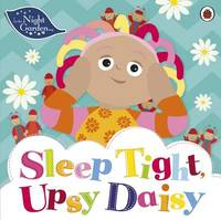 In the Night Garden: Sleep Tight, Upsy Daisy by In the Night Garden