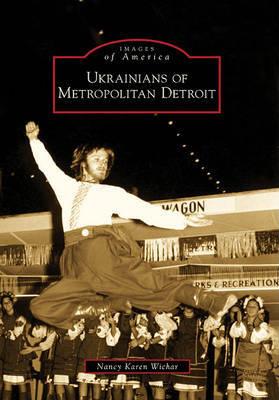 Ukrainians of Metropolitan Detroit by Nancy Karen Wichar