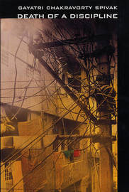 Death of a Discipline by Gayatri Chakravorty Spivak