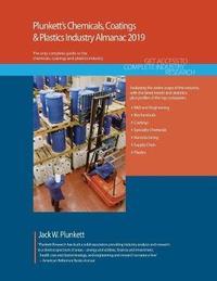 Plunkett's Chemicals, Coatings & Plastics Industry Almanac 2019: Chemicals, Coatings & Plastics Industry by Jack W Plunkett