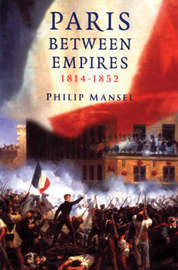Paris Between Empires 1814-1852 by Philip Mansel image