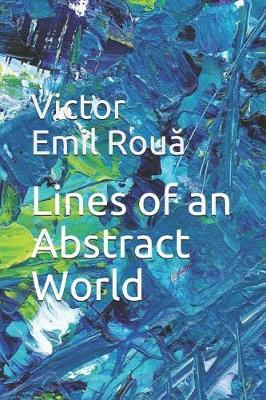 Lines of an Abstract World by Victor Bogdan Emil Rouă