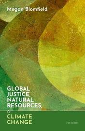 Global Justice, Natural Resources, and Climate Change by Megan Blomfield