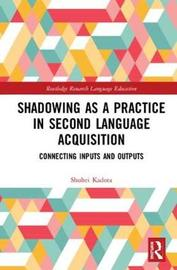 Shadowing as a Practice in Second Language Acquisition by Shuhei Kadota