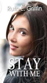 Stay With Me by Ruth E Griffin