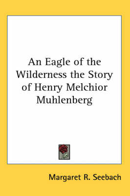 An Eagle of the Wilderness the Story of Henry Melchior Muhlenberg by Margaret R Seebach image
