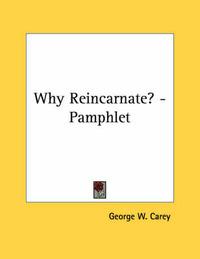 Why Reincarnate? - Pamphlet by George W Carey