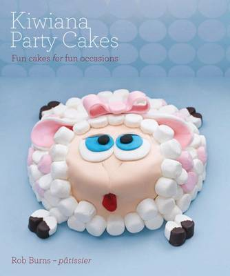 Kiwiana Party Cakes: Fun Cakes for Fun Occasions by Rob Burns