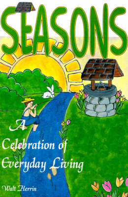 Seasons: A Celebration of Everyday Living by Walt Herrin
