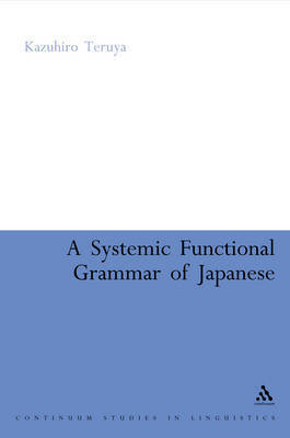 A Systemic Functional Grammar of Japanese by Kazuhiro Teruya