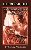 The Retail Life: A Store Manager's Companion by Tierney Alexander