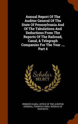 Annual Report of the Auditor General of the State of Pennsylvania and of the Tabulations and Deductions from the Reports of the Railroad, Canal, & Telegraph Companies for the Year ..., Part 4