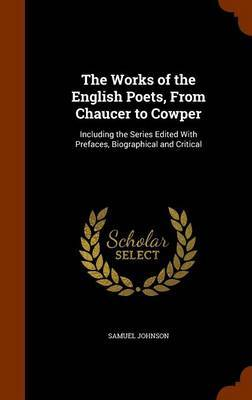 The Works of the English Poets, from Chaucer to Cowper by Samuel Johnson