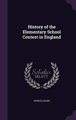 History of the Elementary School Contest in England by Francis Adams image