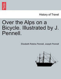 Over the Alps on a Bicycle. Illustrated by J. Pennell. by Elizabeth Robins Pennell