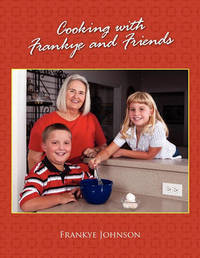 Cooking with Frankye and Friends by Frankye Johnson