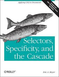 Selectors, Specificity and the Cascade by Eric A. Meyer