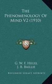 The Phenomenology of Mind V2 (1910) by G W F Hegel
