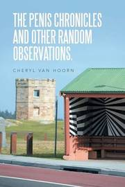 The Penis Chronicles and Other Random Observations. by Cheryl Van Hoorn