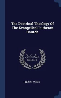 The Doctrinal Theology of the Evangelical Lutheran Church by Heinrich Schmid image