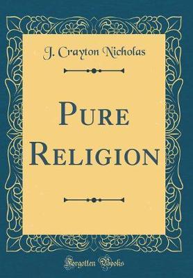 Pure Religion (Classic Reprint) by J Crayton Nicholas image