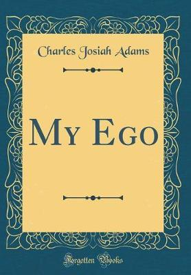 My Ego (Classic Reprint) by Charles Josiah Adams
