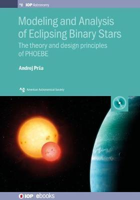 Modeling and Analysis of Eclipsing Binary Stars by Andrej Prsa