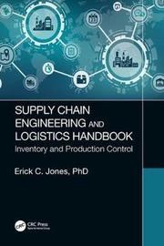 Supply Chain Engineering and Logistics Handbook by Erick C Jones