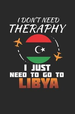 I Don't Need Therapy I Just Need To Go To Libya by Maximus Designs