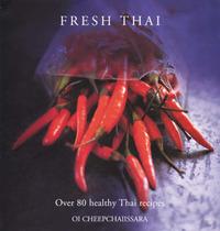 Fresh Thai: Over 80 Healthy Thai Recipes by Oi Cheepchaiissara image