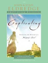 Captivating Heart to Heart Facilitator's Guide by John Eldredge