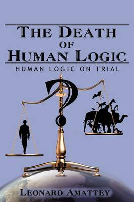 The Death of Human Logic by Leonard Amattey image