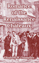Romance of the Renaissance Chateaux by Elizabeth W Champney image
