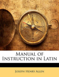 Manual of Instruction in Latin by Joseph Henry Allen