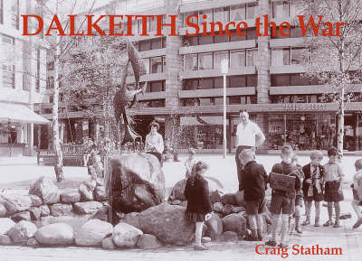 Dalkeith Since the War by Craig Statham