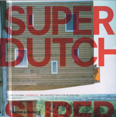 SuperDutch: New Architecture in the Netherlands by Bart Lootsma