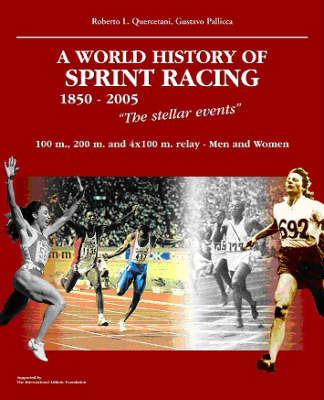 World History of Sprint Racing (1850-2005): The Stellar Events by Roberto Quercetani