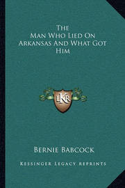 The Man Who Lied on Arkansas and What Got Him by Bernie Babcock