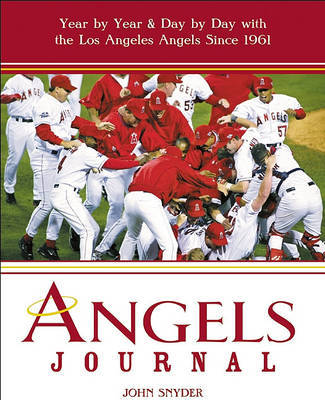 Angels Journal: Year by Year and Day by Day with the Los Angeles Angels Since 1961 by John Snyder