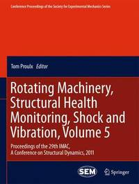 Rotating Machinery, Structural Health Monitoring, Shock and Vibration, Volume 5