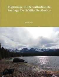 Pilgrimage to De Cathedral De Santiago De Saltillo De Mexico by Brian Starr