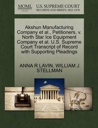 Akshun Manufacturing Company Et Al., Petitioners, V. North Star Ice Equipment Company Et Al. U.S. Supreme Court Transcript of Record with Supporting Pleadings by Anna R Lavin