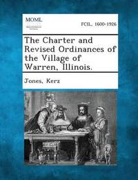 The Charter and Revised Ordinances of the Village of Warren, Illinois. by Gary Jones