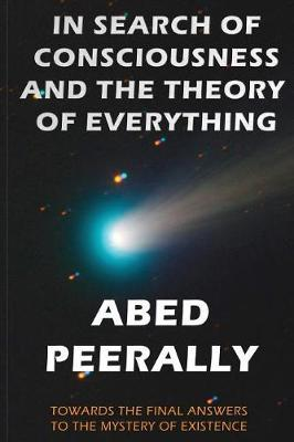 In Search of Consciousness and the Theory of Everything by Abed Peerally
