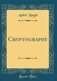 Cryptography (Classic Reprint) by Andre Langie