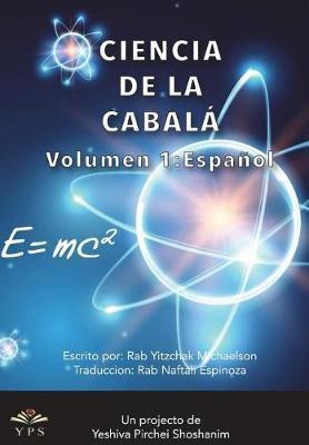 Cienca de la Kabbalah Volumen 1 by Yeshiva Pirchei Shoshanim
