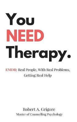 You Need Therapy. by Robert a Grigore