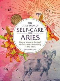 The Little Book of Self-Care for Aries by Constance Stellas