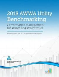 2018 AWWA Utility Benchmarking by American Water Works Association