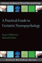 A Practical Guide to Geriatric Neuropsychology by Susan McPherson